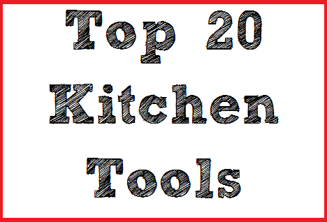 Top 20 Kitchen Tools