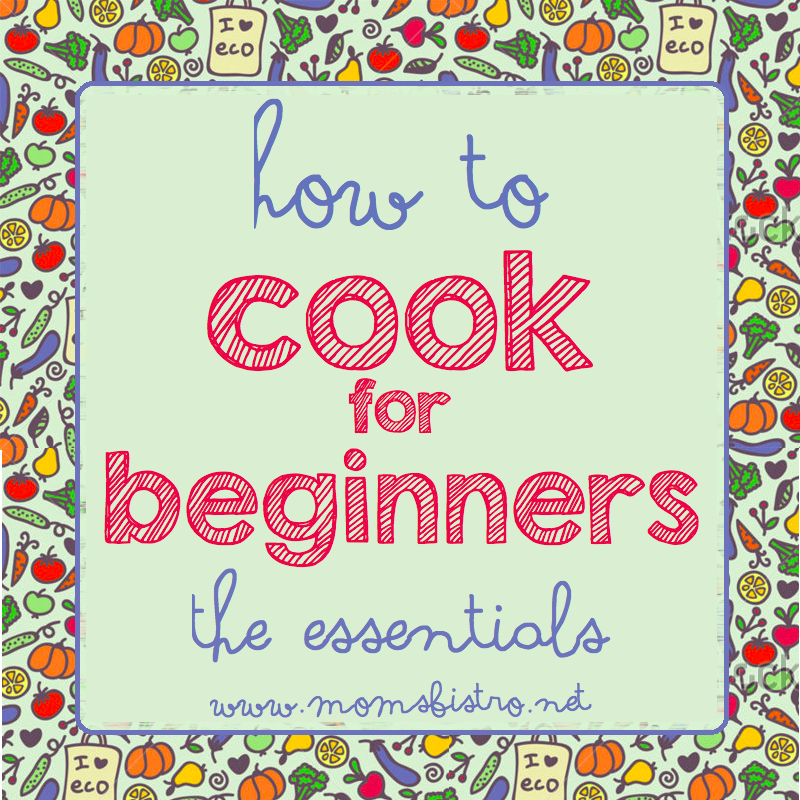 How To Cook For Beginners – The Essentials Series with 15 Easy Kid-Friendly Recipes Included