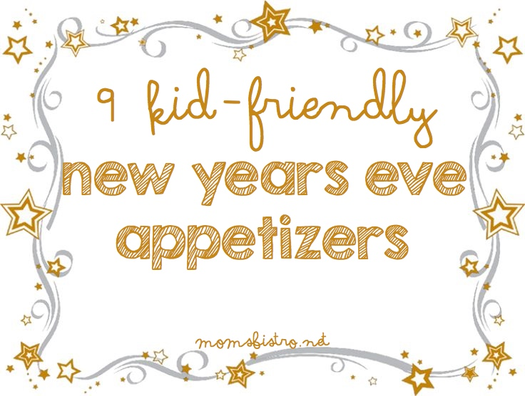 9 Kid-Friendly Appetizers To Ring In The New Year!