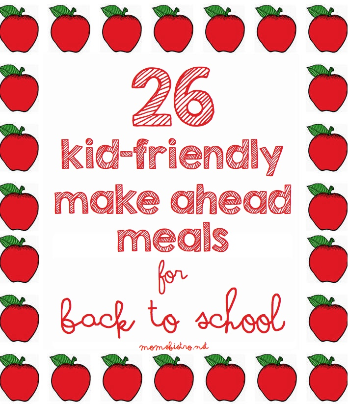 26 Make Ahead Meals for Back To School
